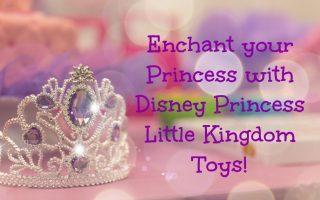 10 Enchanting Disney Princess Little Kingdom Toys