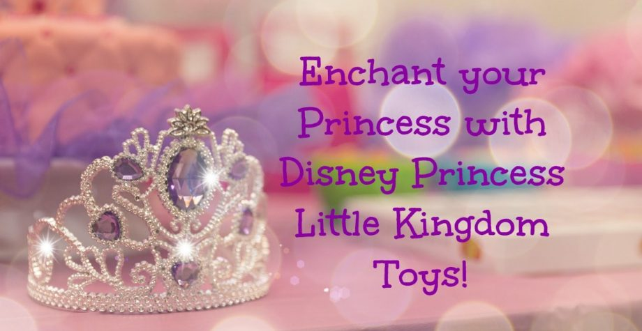 10 Enchanting Disney Princess Little Kingdom Toys