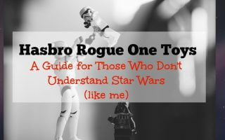 Hasbro Rogue One Toys – A Guide for Those Who Don't Understand Star Wars