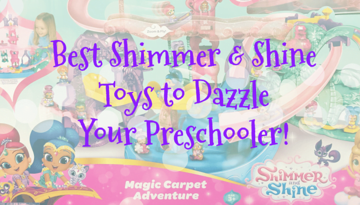 Best Shimmer and Shine Toys for Preschoolers