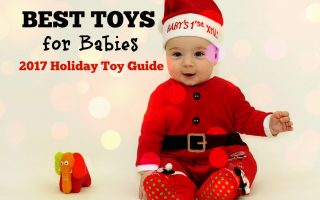 Best Toys for Babies – 2017 Holiday Toy Guide!