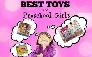 Best Toys for Preschool Girls – Latest Top Toys Preschool Girls Adore!
