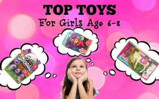 Top Toys for Girls Age 6 to 8 – The Latest Toys on Her Wish List!