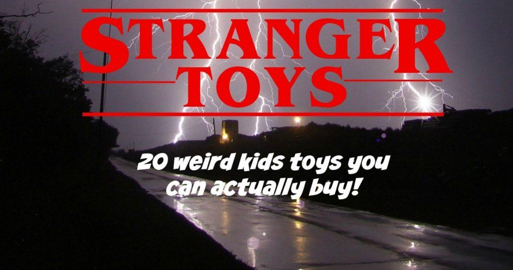Weird kids toys you can actually buy
